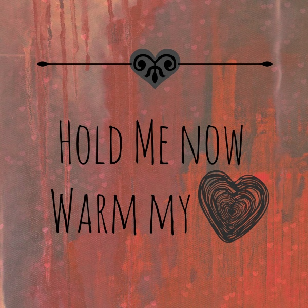 Hold me now hold my heart