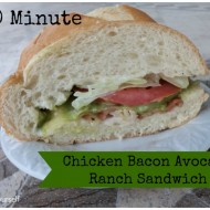 10 minute Chicken Bacon Avocado Ranch Sandwich