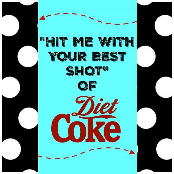 Hit me with your best shot diet coke