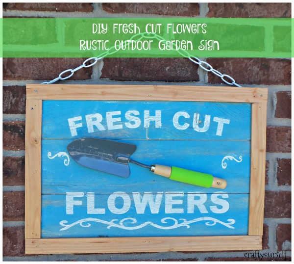 DIY Fresh Cut Flowers Rustic Outdoor Garden Sign